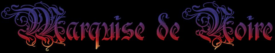 ♕ Marquise de Noire